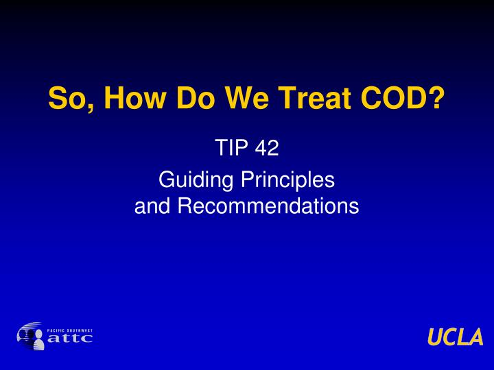 So, How Do We Treat COD?