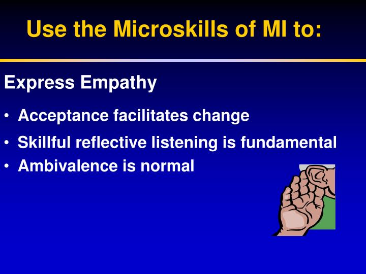 Use the Microskills of MI to: