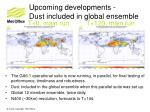 upcoming developments dust included in global ensemble
