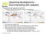 upcoming developments dust interacting with radiation