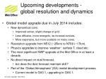 upcoming developments global resolution and dynamics