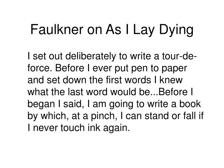 an analysis of william faulkners as i lay dying And his analysis of how the múltiple point of view functions in  william faulkner  a critical interpretation (1959)  the chapter on as i lay dying is a revised.