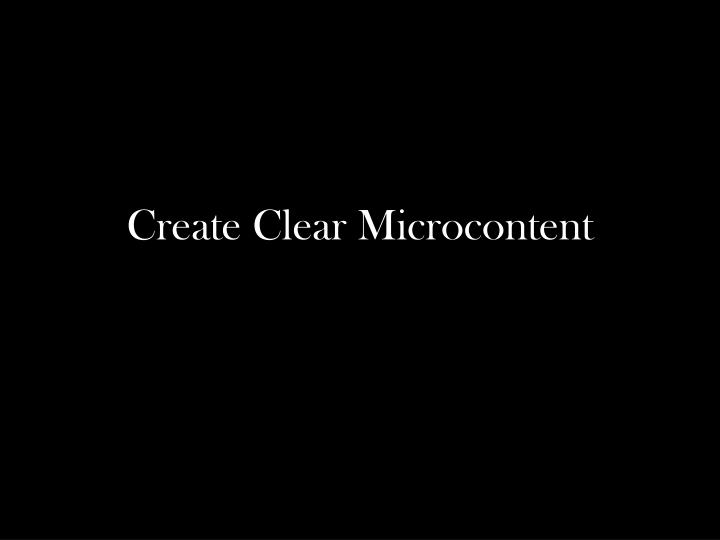 Create Clear Microcontent
