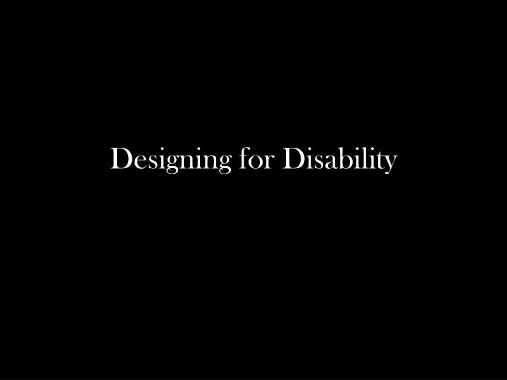 Designing for Disability