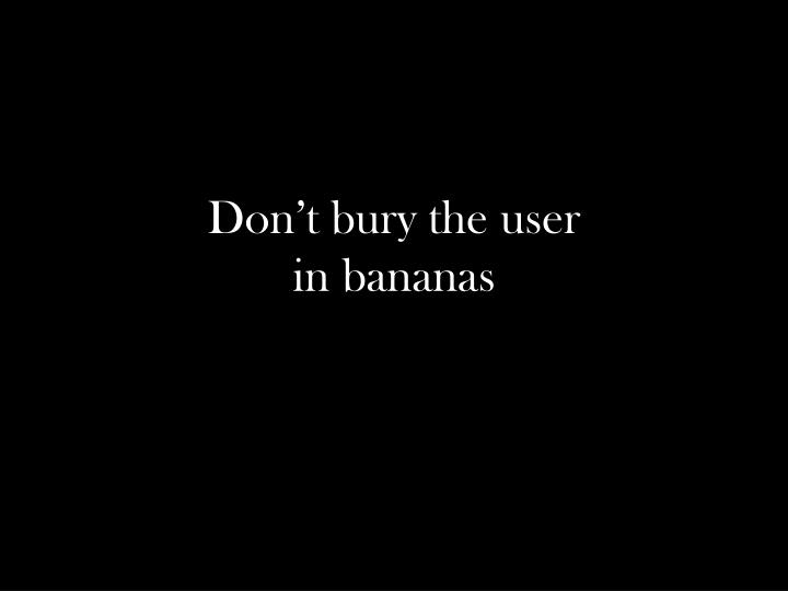 Don't bury the user