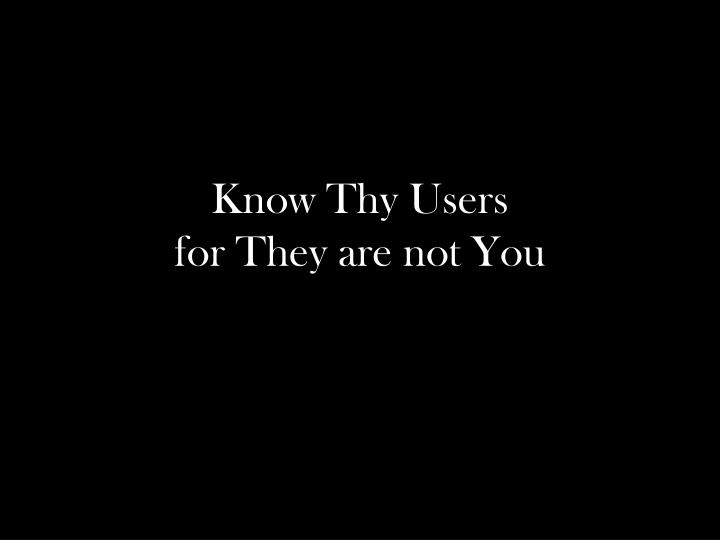 Know Thy Users