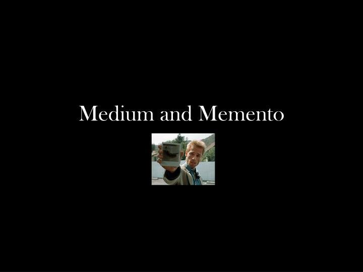 Medium and Memento