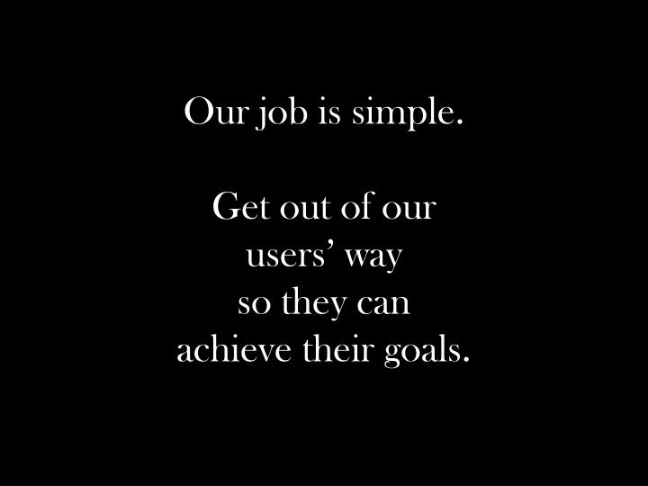 Our job is simple.