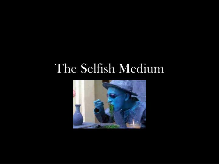 The Selfish Medium
