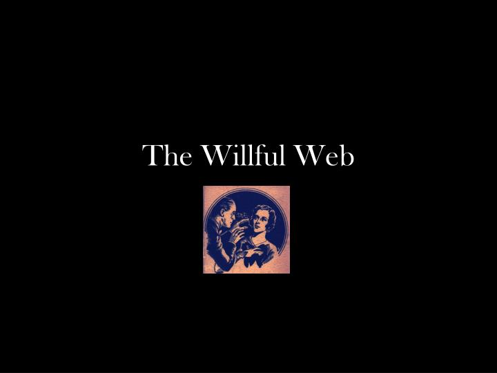 The Willful Web