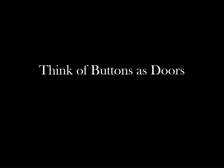 Think of Buttons as Doors