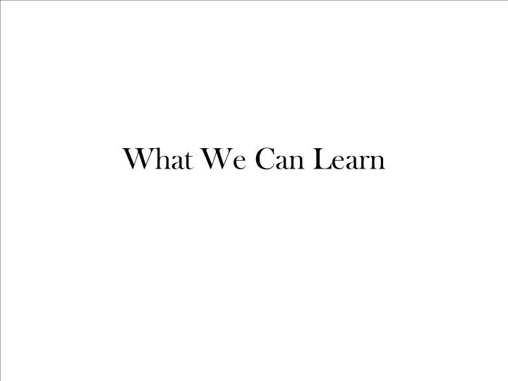 What We Can Learn