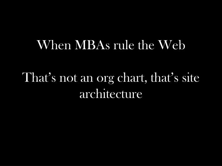 When MBAs rule the Web