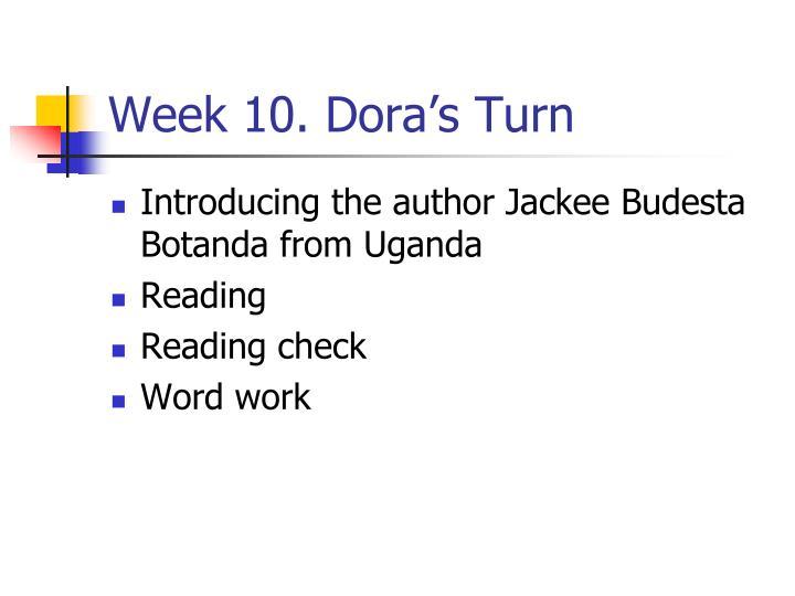 Week 10. Dora's Turn