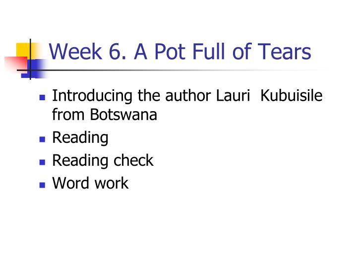Week 6. A Pot Full of Tears