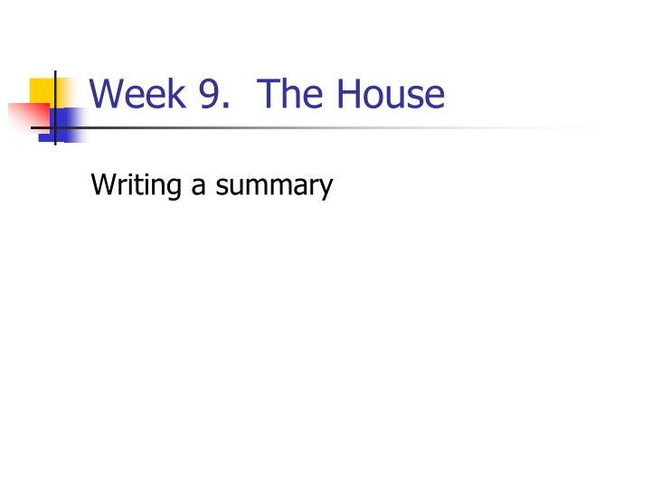 Week 9.  The House
