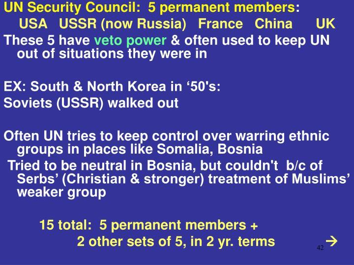 UN Security Council:  5 permanent members