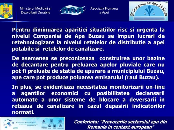Pentru diminuarea aparitiei situatiilor risc si urgenta la nivelul Companiei de Apa Buzau se impun lucrari de retehnologizare la nivelul retelelor de distributie a apei potabile si  retelelor de canalizare.