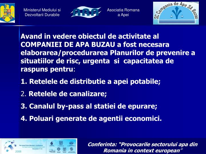 Avand in vedere obiectul de activitate al COMPANIEI DE APA BUZAU a fost necesara elaborarea/procedurarea Planurilor