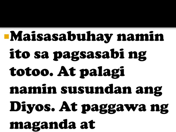 Maisasabuhay namin ito sa pagsasabi ng totoo. At palagi namin susundan ang Diyos. At paggawa ng maganda at