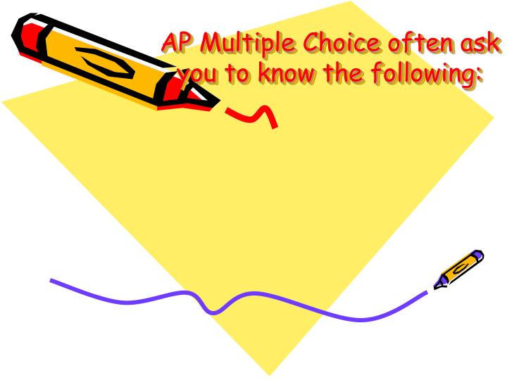 Ap multiple choice often ask you to know the following