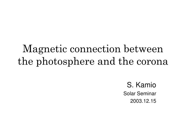 magnetic connection between the photosphere and the corona n.