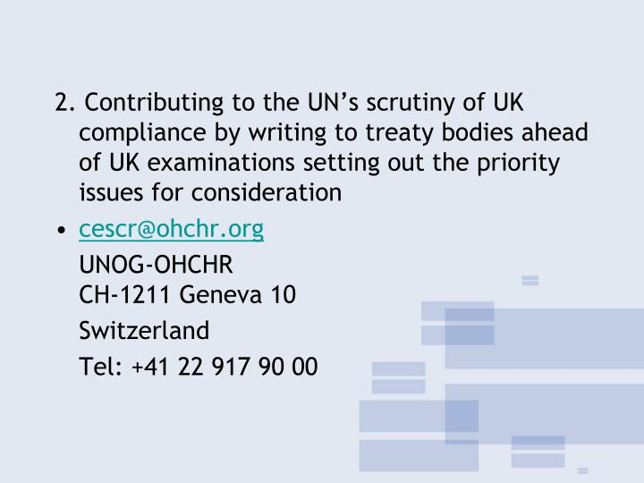 2. Contributing to the UN's scrutiny of UK compliance by writing to treaty bodies ahead of UK examinations setting out the priority issues for consideration