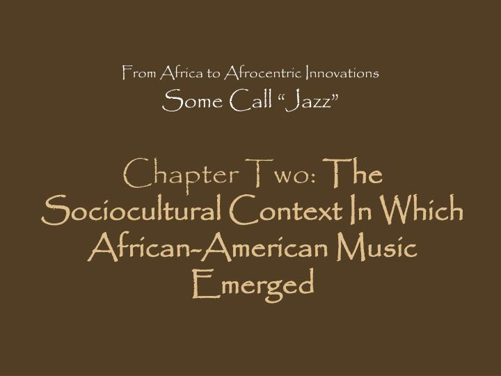 chapter two the sociocultural context in which african american music emerged n.