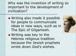 why was the invention of writing so important to the development of civilization1