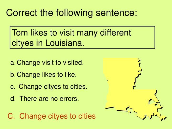 Correct the following sentence: