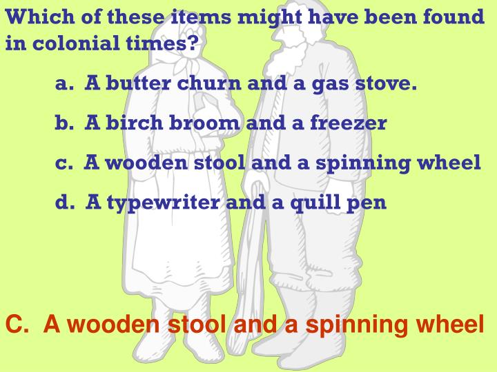 Which of these items might have been found in colonial times?