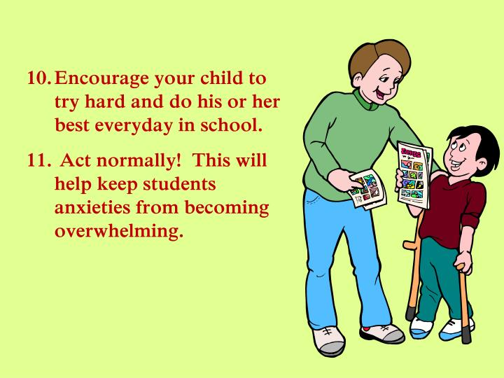 Encourage your child to try hard and do his or her best everyday in school.