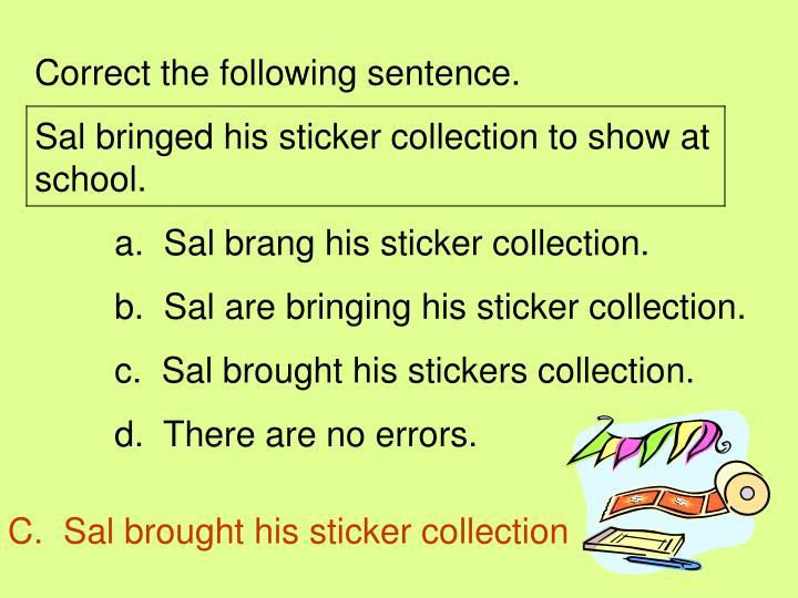Correct the following sentence.