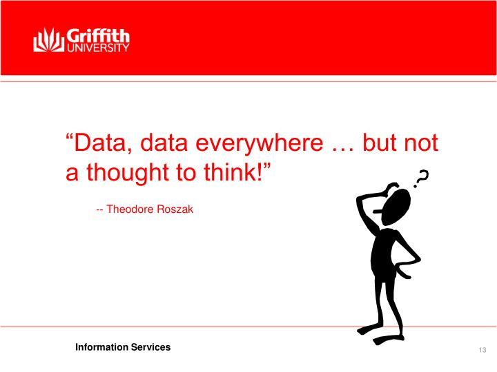 """""""Data, data everywhere … but not a thought to think!"""""""