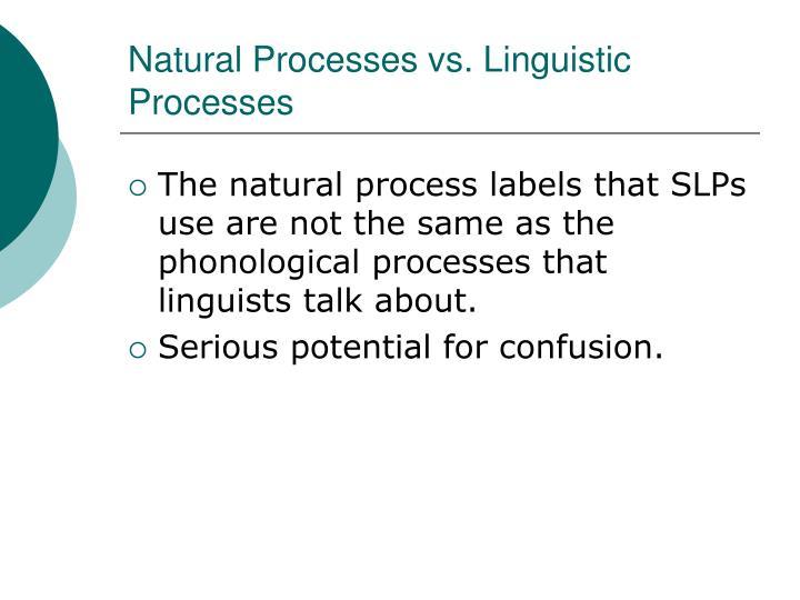 Natural Processes vs. Linguistic Processes