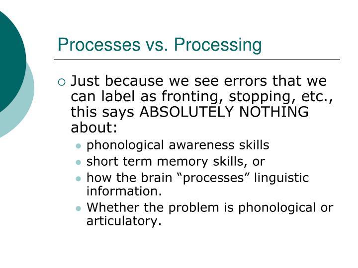 Processes vs. Processing