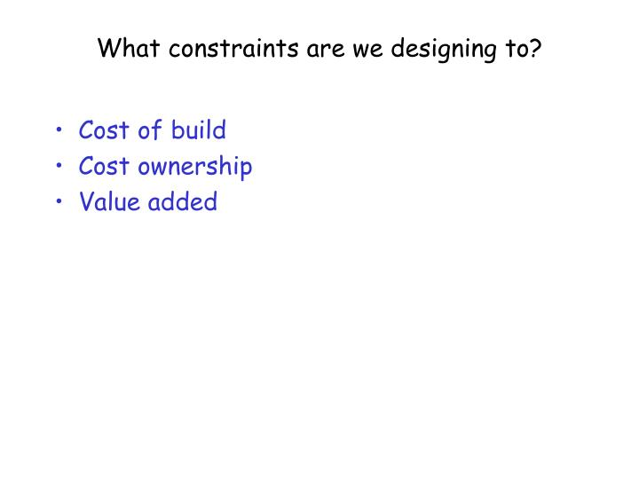 What constraints are we designing to