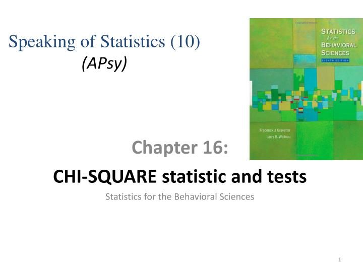Chapter 16 chi square statistic and tests statistics for the behavioral sciences
