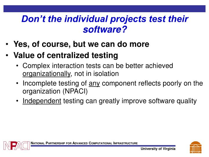 Don't the individual projects test their software?