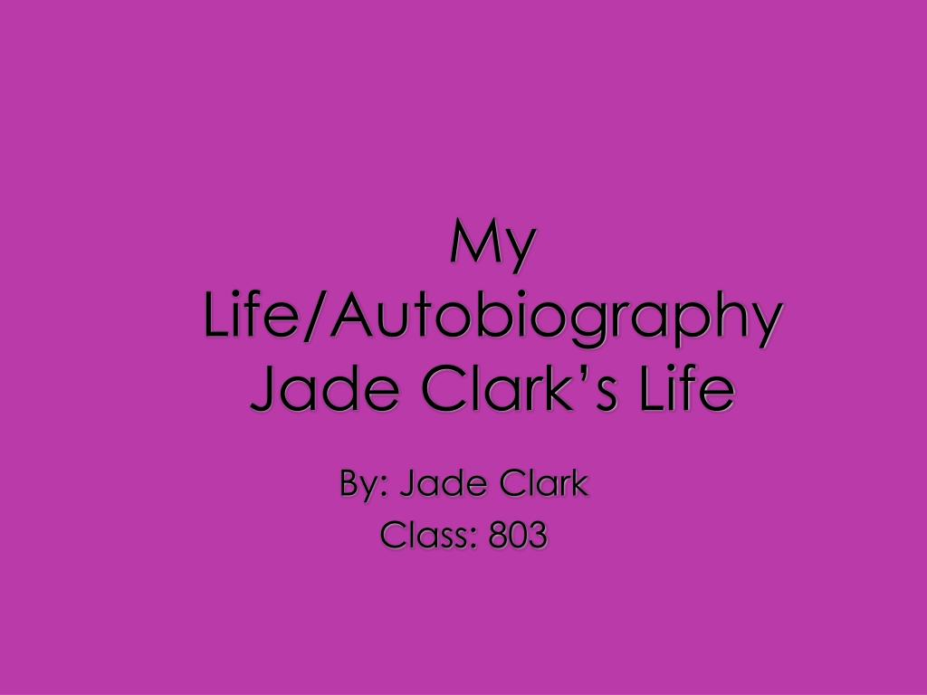 ppt my life autobiography jade clark s life powerpoint