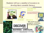 students will use a number of resources to develop their scientific literacy