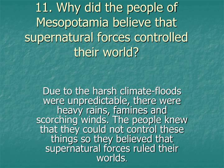 11. Why did the people of Mesopotamia believe that supernatural forces controlled their world?
