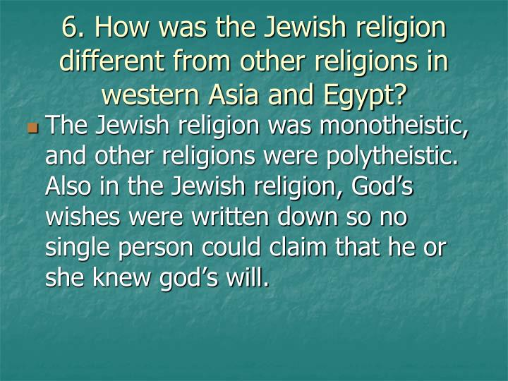 6. How was the Jewish religion different from other religions in western Asia and Egypt?