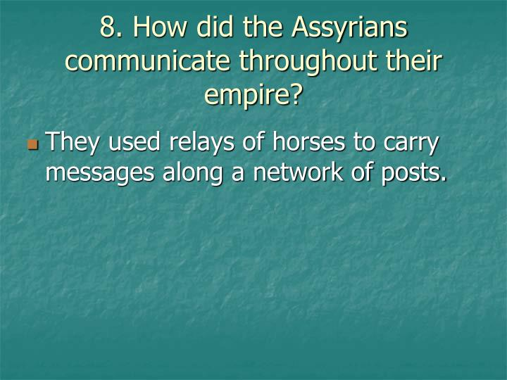 8. How did the Assyrians communicate throughout their empire?