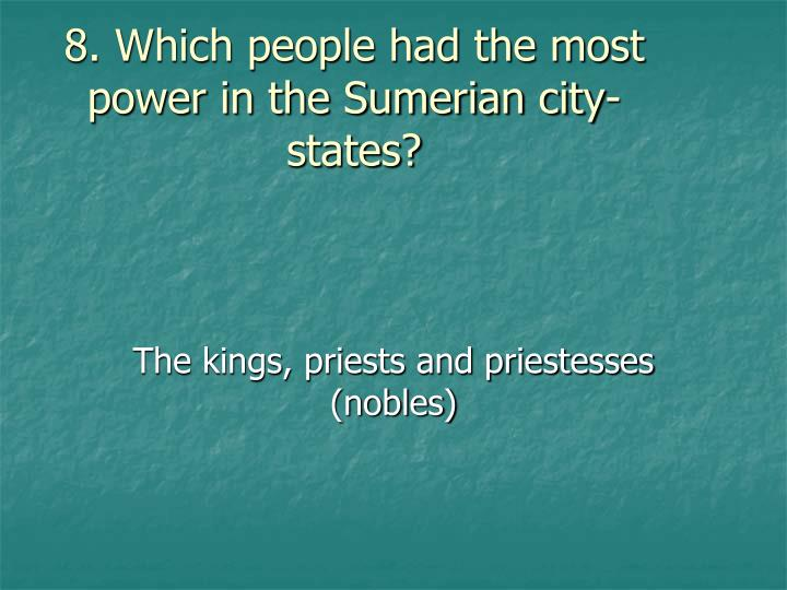 8. Which people had the most power in the Sumerian city-states?