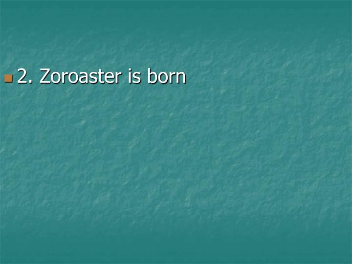 2. Zoroaster is born