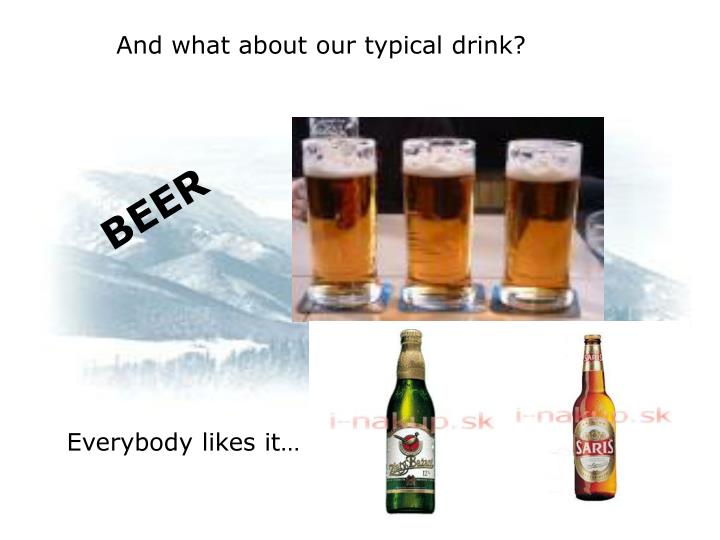 And what about our typical drink?