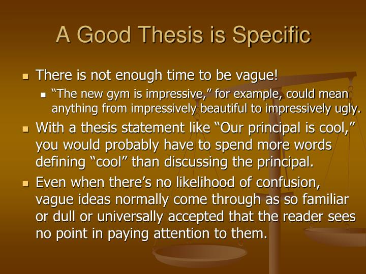 a good thesis is ______ and specific A good thesis statement makes the difference between a thoughtful research  project  or tentative thesis which you will continue to refine until you are certain  of.