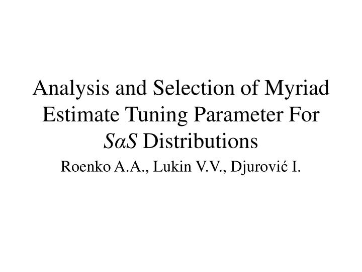 analysis and selection of myriad estimate tuning parameter for s s distributions n.