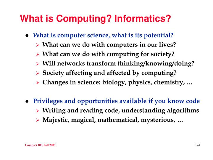 what is informatics Informatics informatics encourages and facilitates the process of collecting, cultivating, and organizing information digitally so that it can be better utilized by the community, businesses, organizations, and individuals.